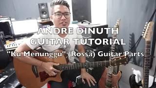 "ANDRE DINUTH - GUITAR TUTORIAL ""Ku Menunggu"" (ROSSA) GUITAR PARTS"