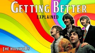 The Beatles - Getting Better (Explained) The HollyHobs