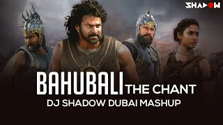 Bahubali The Chant | DJ Shadow Dubai Mashup