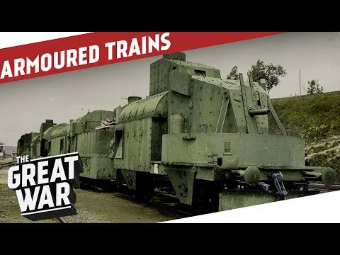 Armoured Trains of World War 1 I THE GREAT WAR Special feat. Military History Visualized