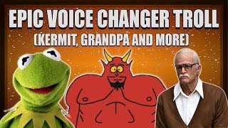 EPIC VOICE CHANGER FUN! (Kermit The Frog, Grandpa, The Devil Voice Trolling)
