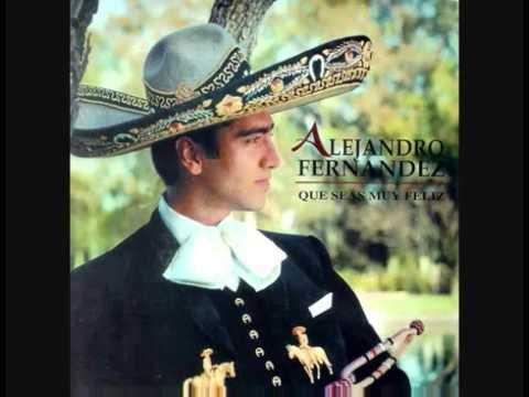Alejandro Fernandez   Que Seas Muy Feliz