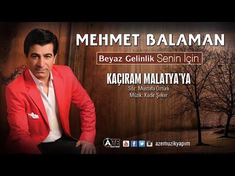 Mehmet Balaman - Kaçıram Malatya ya