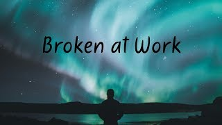 Broken at Work   Chill Mix