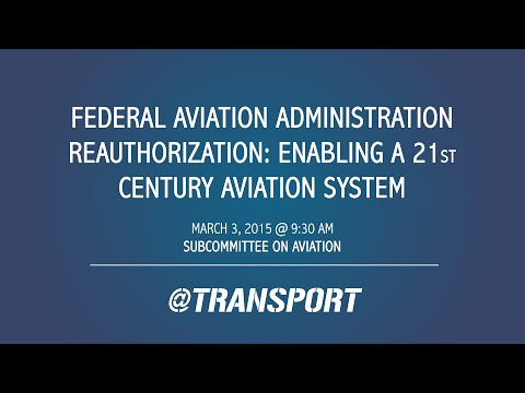 Federal Aviation Administration Reauthorization: Enabling a 21st Century Aviation System