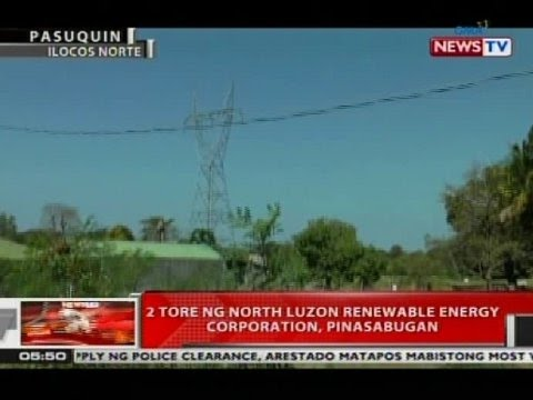 QRT: 2 tore ng North Luzon Renewable Energy Corporation, pinasabugan
