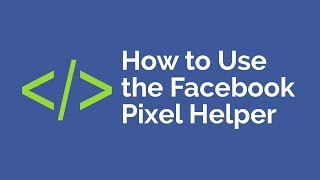 How to Use the Facebook Pixel Helper for Google Chrome