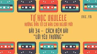 Ukulele - Bài 34 - Tiết điệu Disco: Lời Yêu Thương