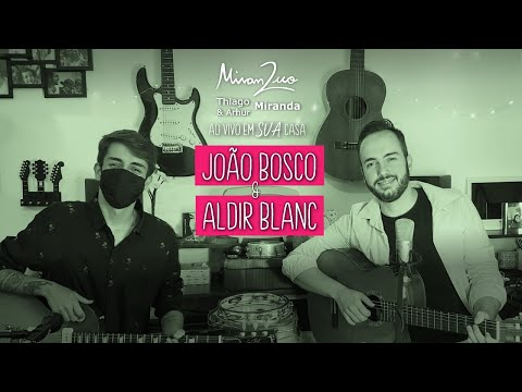 MiranDuo (Arthur & Thiago Miranda) interpreta JOÃO BOSCO E ALDIR BLANC Ao vivo em SUA casa #Live