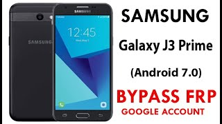 Galaxy J3 Prime (Android 7) Frp/Google Lock bypass without PC