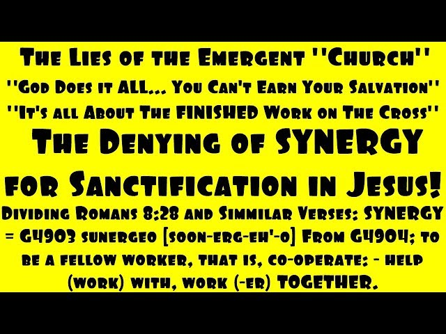 Denying Synergy - You Must Work WITH Jesus to be Sanctified - Exposing The Emergent