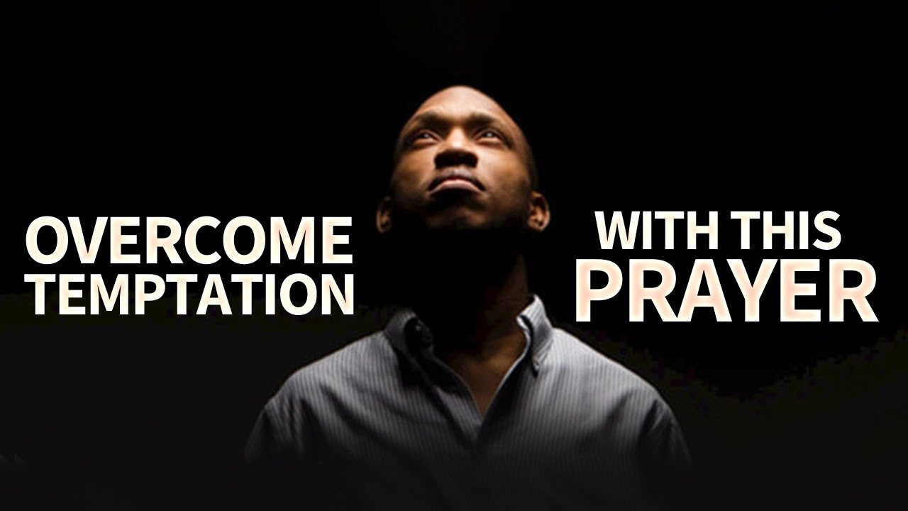The Best Prayer To Fight Against Temptations - Repeat This Daily To Overcome