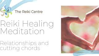 Reiki Healing Meditation - relationships, Sacral chakra and cutting chords