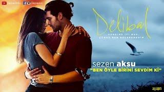 Delibal | Sezen Aksu - Ben Öyle Birini Sevdim Ki