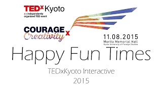 Happy Fun Times @ TEDxKyoto