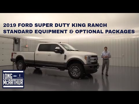 2019 FORD SUPER DUTY KING RANCH STANDARD EQUIPMENT AND OPTIONAL PACKAGES