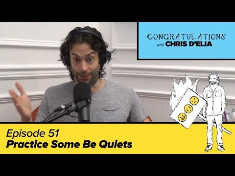 Congratulations Podcast w/ Chris D'Elia | EP51 - Practice Some Be Quiets