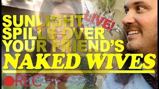 Sunlight Spills Over Your Friend's NAKED WIVES