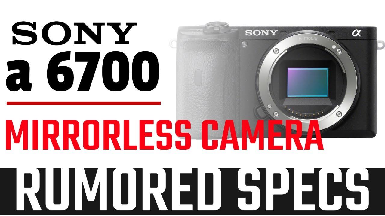 Sony A6700 Mirrorless Camera Specs, Price to be around $1500