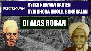 Kisah Syekh Nawawi Banten Dan KH Kholil Bangkalan Di Alas Roban
