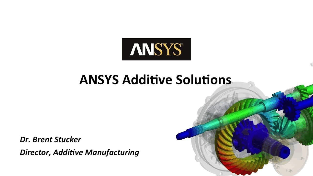 ANSYS Additive Solutions by Dr. Brent Stucker, Additive Director, ANSYS