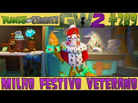 Plants vs. Zombies Garden Warfare 2 #289 - Milho Festivo Veterano