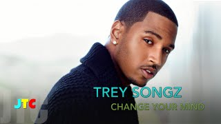 Trey Songz - Change Your Mind (Clean)