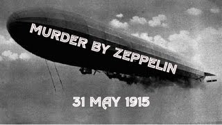 Murder by Zeppelin! - London Attacked!