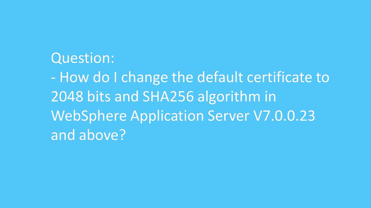 How do i change the default certificate to 2048 bits and sha256 how do i change the default certificate to 2048 bits and sha256 algorithm in was v70023 xflitez Gallery