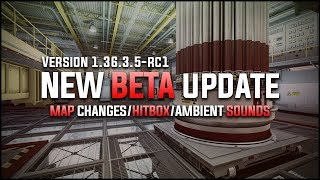 CS:GO - NEW BETA UPDATE 1.36.3.5-rc1 PREVIEW (Map Changes/Hitbox/Ambient Sounds)