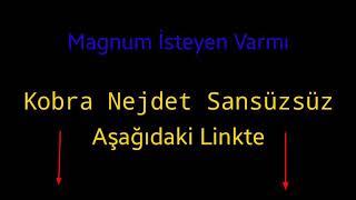Kobra Nejdet Magnum Sansürsüz!!!