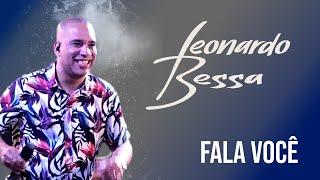 LEONARDO BESSA - FALA VOCÊ