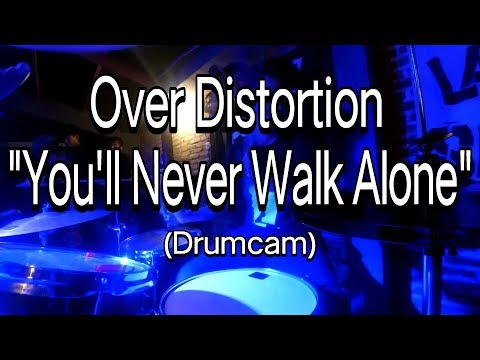 Over Distortion - You'll Never Walk Alone (Drumcam)