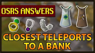 OSRS Answers | What's the closest teleport to a bank?