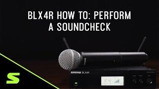 Shure BLX4R How To: Perform a Soundcheck