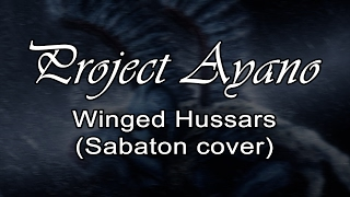 Project Ayano - Winged Hussars (Sabaton Cover)