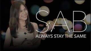 Always Stay The Same - SAB (Lyrics)