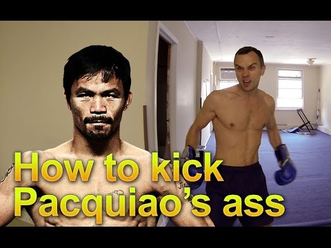 How to kick Pacquiao's ass
