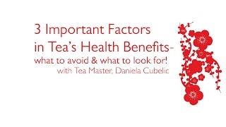 3 Important Factors in Tea's Health Benefits - what to avoid & what to look for!