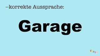 Korrekte Aussprache: Garage