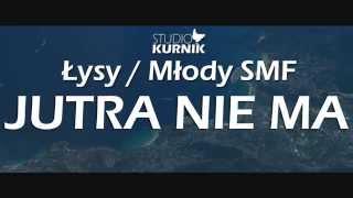Łysy / Młody SMF - jutra nie ma  (Mashup VIDEO)