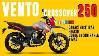 Vento crossover 250 (2017) | caracteristicas, precio, ¿donde encontrarla? y mas! | motocarmex