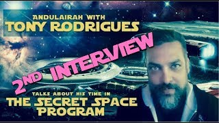 Andulairah With TONY RODRIGUES: 2nd INTERVIEW:  Life In The SECRET SPACE PROGRAM: 20 Years & Back