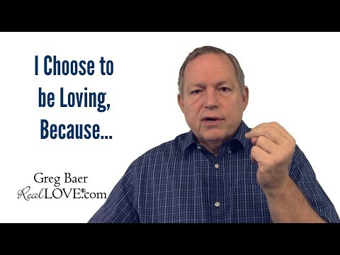 I Choose To Be Loving, Because... - Real Love® Nugget with Greg Baer