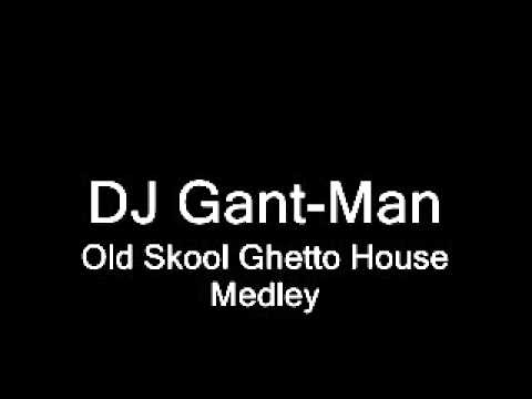 Dj gant man old skool ghetto house medley youtube youtube for Old skool house music