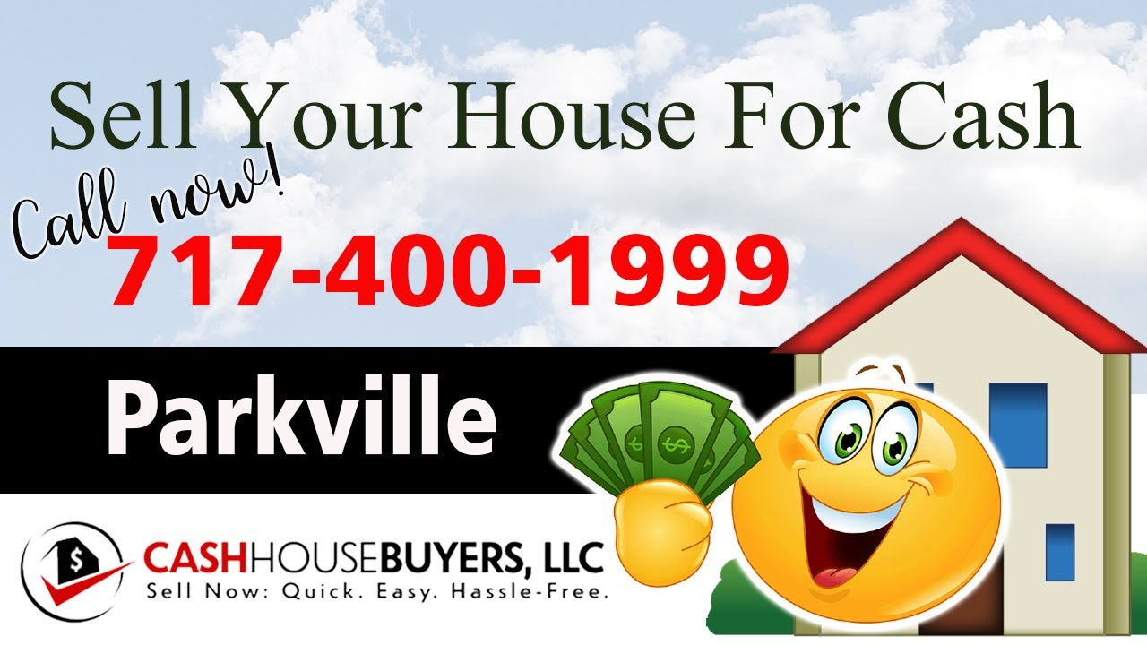 SELL YOUR HOUSE FAST FOR CASH Parkville MD | CALL 717 400 1999 | We Buy Houses Parkville MD