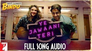 Ye Jawaani Teri - Full Song Audio   Meri Pyaari Bindu   Nakash Aziz   Jonita Gandhi   Sachin-Jigar