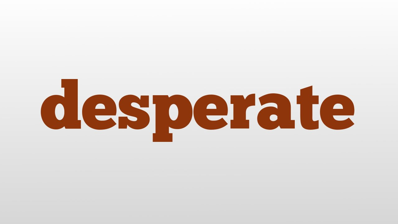Desperate Meaning And Pronunciation Youtube Desperate meaning, definition, what is desperate: desperate meaning and pronunciation