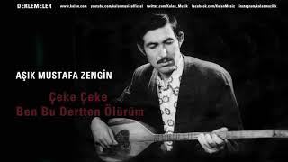 Gambar cover Aşık Mustafa Zengin - Çeke Çeke Ben Bu Dertten Ölürüm [ Derlemeler © 2018 Kalan Müzik ]