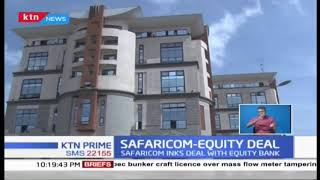Equity Bank and Safaricom announced a deal to transform Kenya\'s financial industry